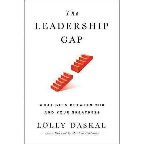 The Leadership Gap (What Gets Between You and Your Greatness) By Lolly Daskal