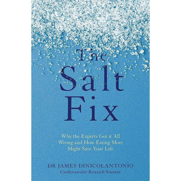 The Salt Fix: Why the Experts Got it All Wrong & How Eating More Might Save Your Life