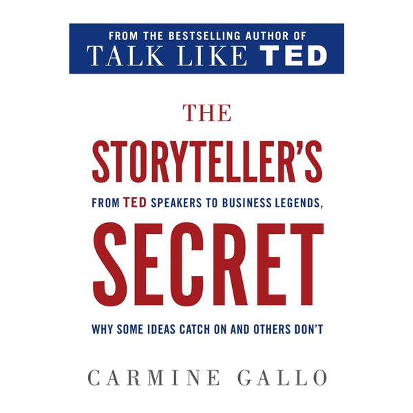 The Storyteller's Secret (From The Author of Talk Like Ted) By Carmine Gallo