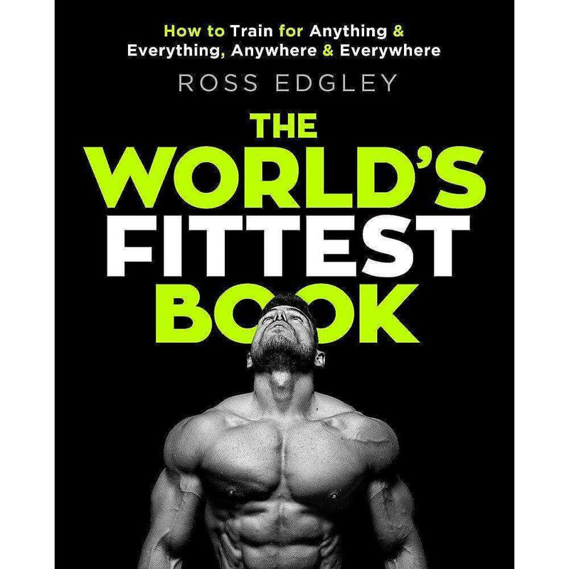 The World's Fittest Book Sunday Times From The Strongman Swimmer By Ross Edgley