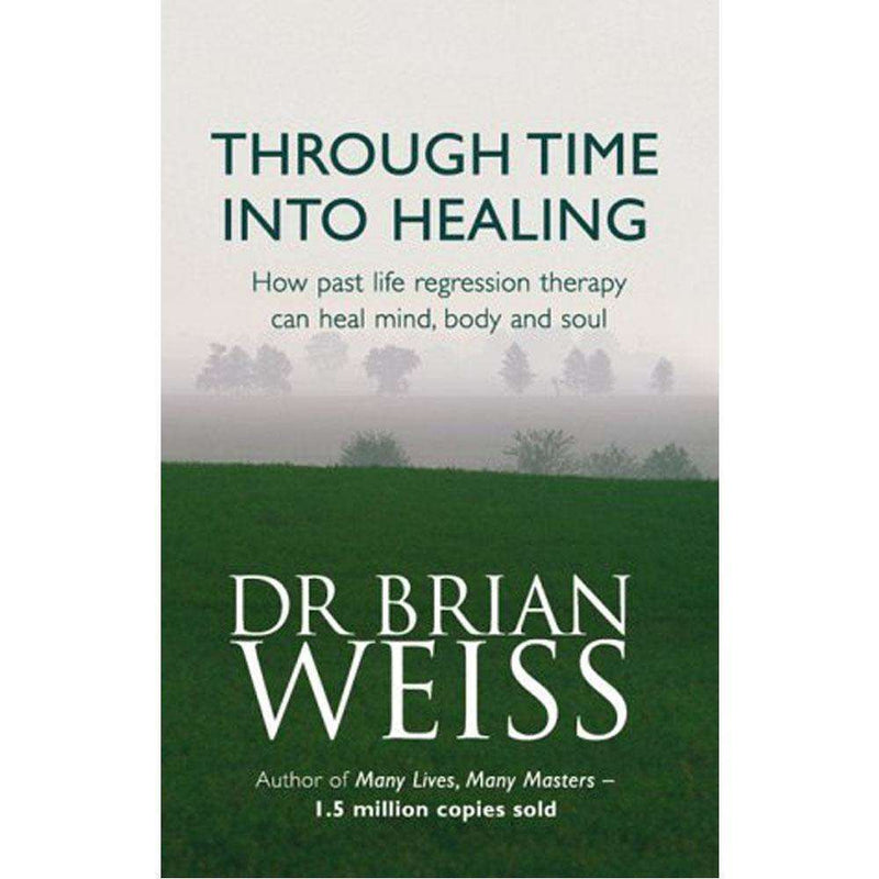 Through Time Into Healing By Dr Brian Weiss