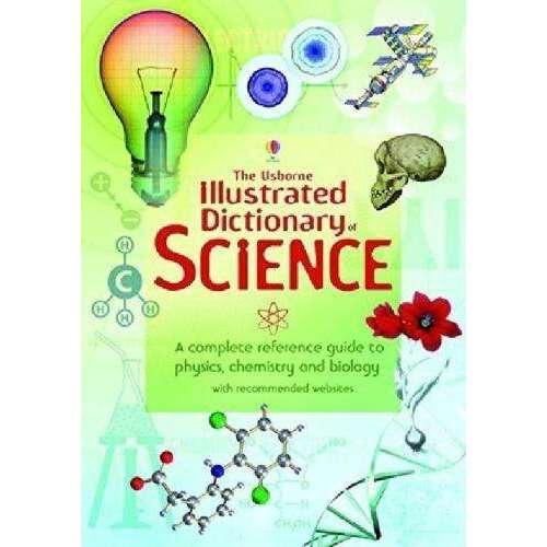 Usborne Illustrated Dictionary of Science A complete reference guide to Science