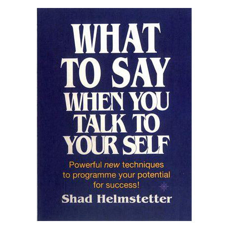What to Say When You Talk to Your Self Yourself Shad Helmstetter