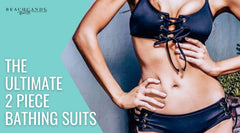 The Ultimate 2 Piece Bathing Suits