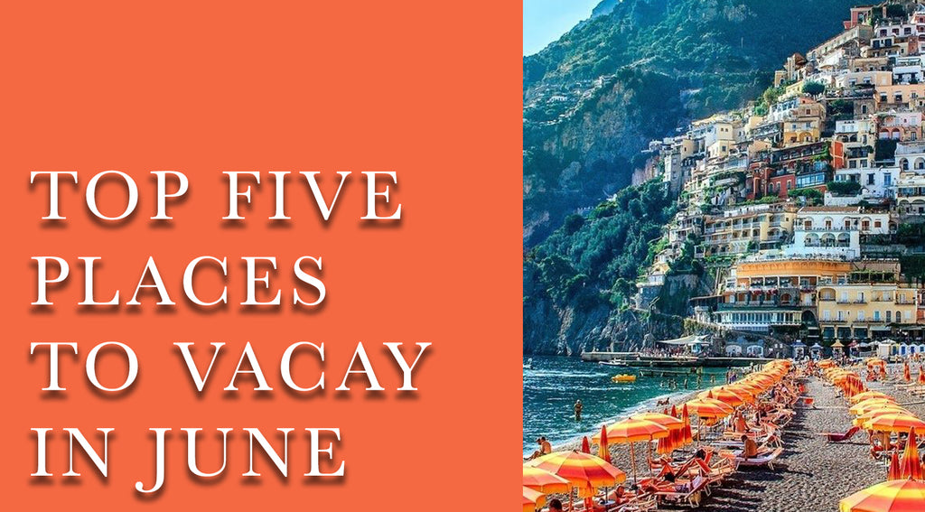 Top Five Places to Vacay in June