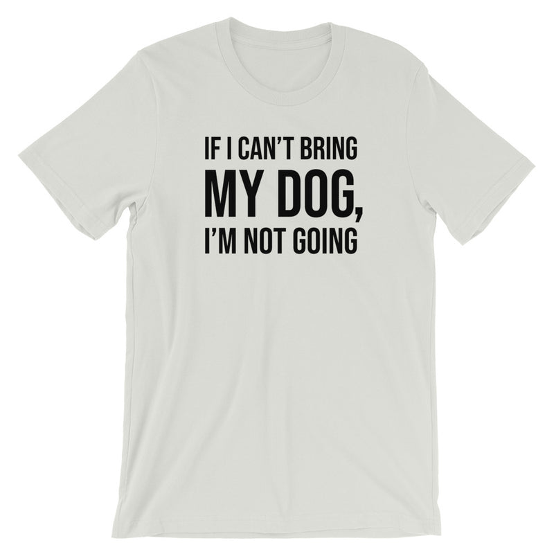 If I Can't Bring My Dog Short-Sleeve Unisex T-Shirt