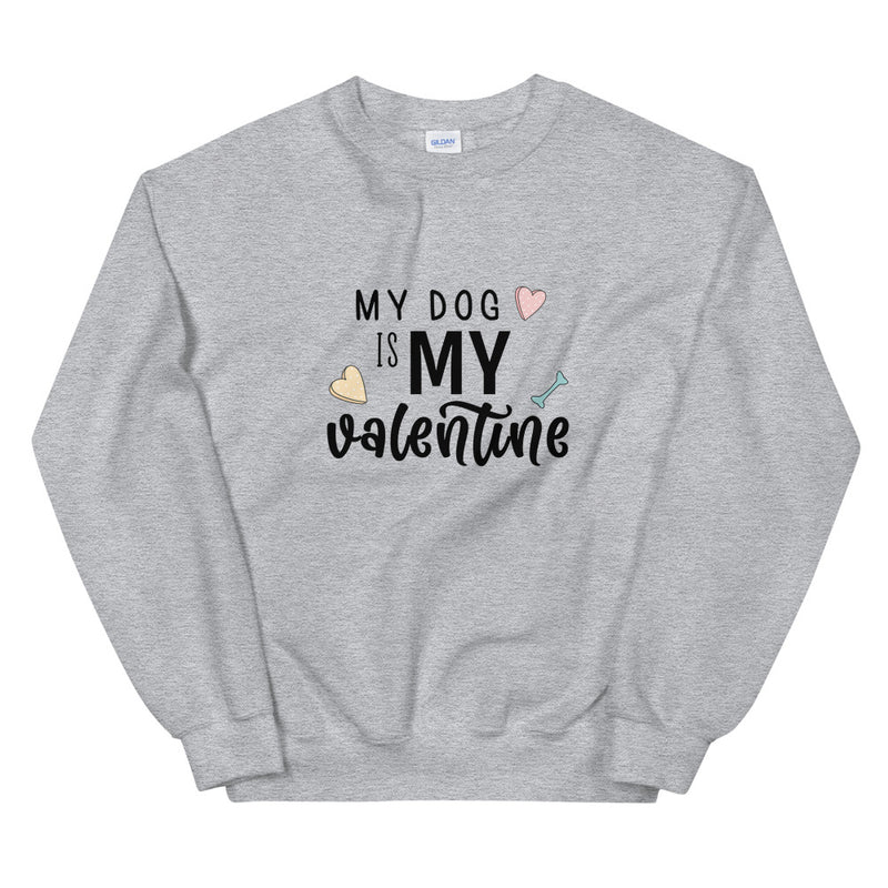 SWEATSHIRT - My Dog Is My Valentine