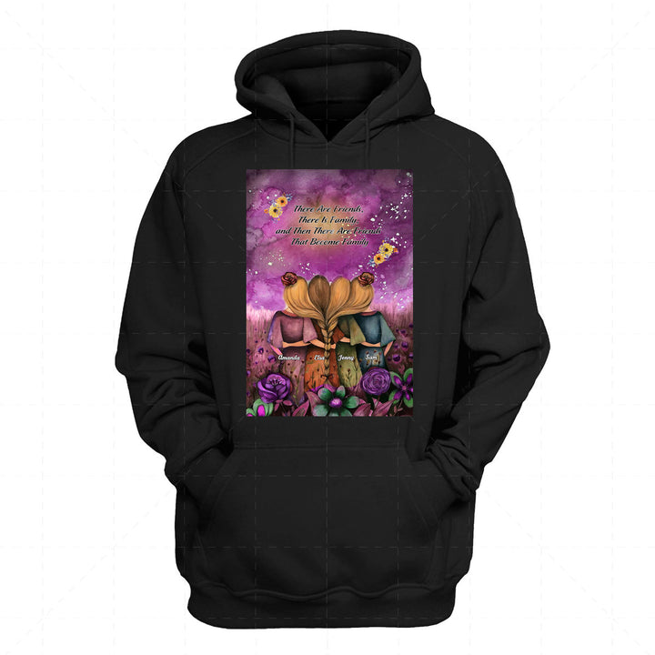 There Are Friends, There Is Family, and Then There Are Friends That Become Family 2D Hoodie QM2334 -1
