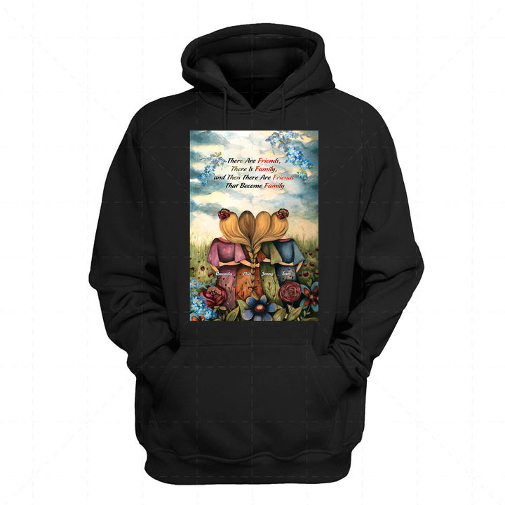 There Are Friends, There Is Family, and Then There Are Friends That Become Family 2D Hoodie QM2334