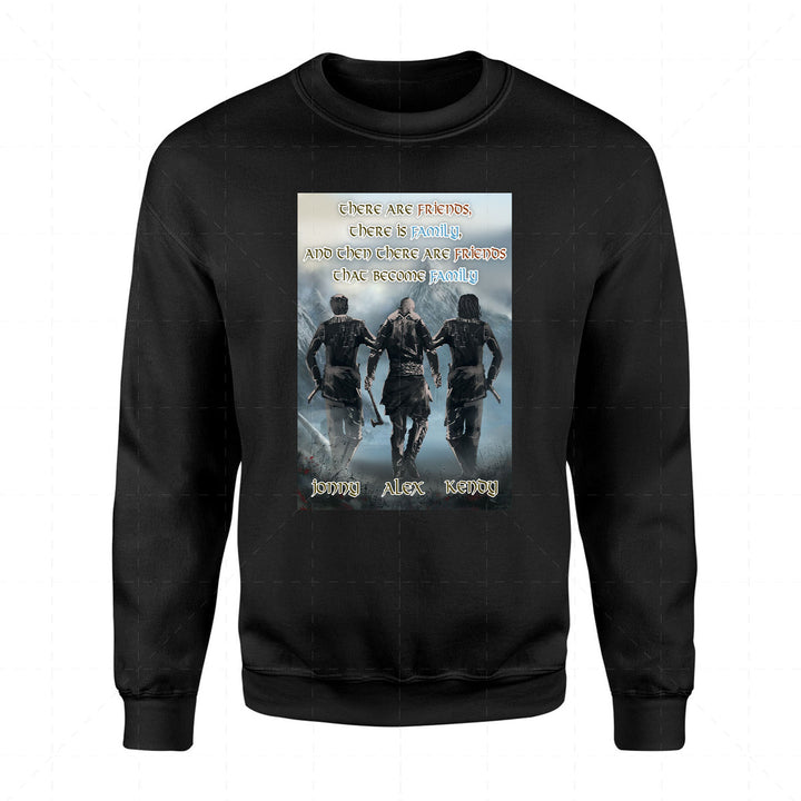There are friends, there is family, and then there are friends that become family- Custom 3 Names 2D Sweatshirt QM2324-3