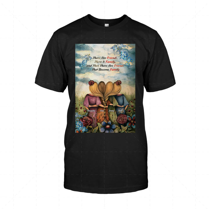 There Are Friends, There Is Family, and Then There Are Friends That Become Family 2D T-Shirt