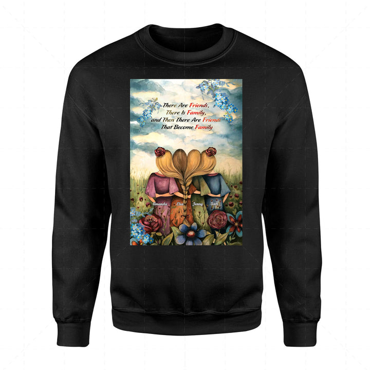 There Are Friends, There Is Family, and Then There Are Friends That Become Family 2D Sweatshirt