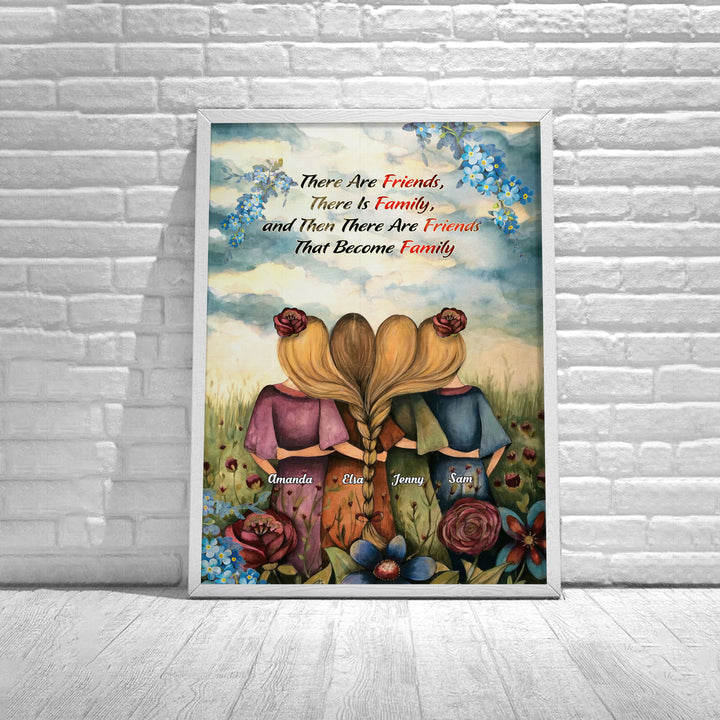 Personalized Poster - There Are Friends, There Is Family, and Then There Are Friends That Become Family