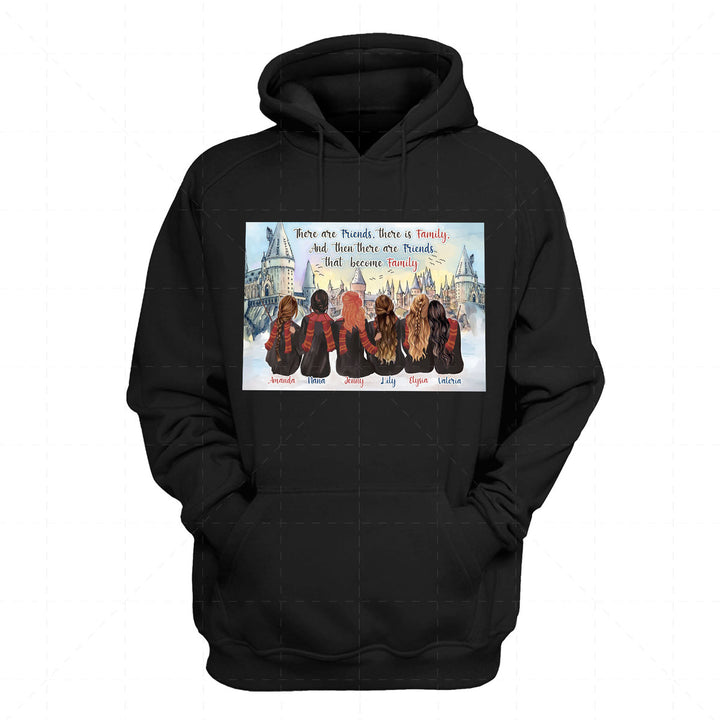 There Are Friends, There Is Family, and Then There Are Friends That Become Family Custom 6 Name 2D Hoodie