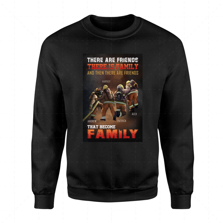 Customized Name 2D Sweatshirt - There Are Friends, There Is Family, And Then There Are Friends That Become Family