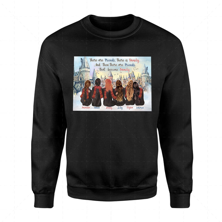 There Are Friends, There Is Family, and Then There Are Friends That Become Family Custom 6 Name 2D Sweatshirt