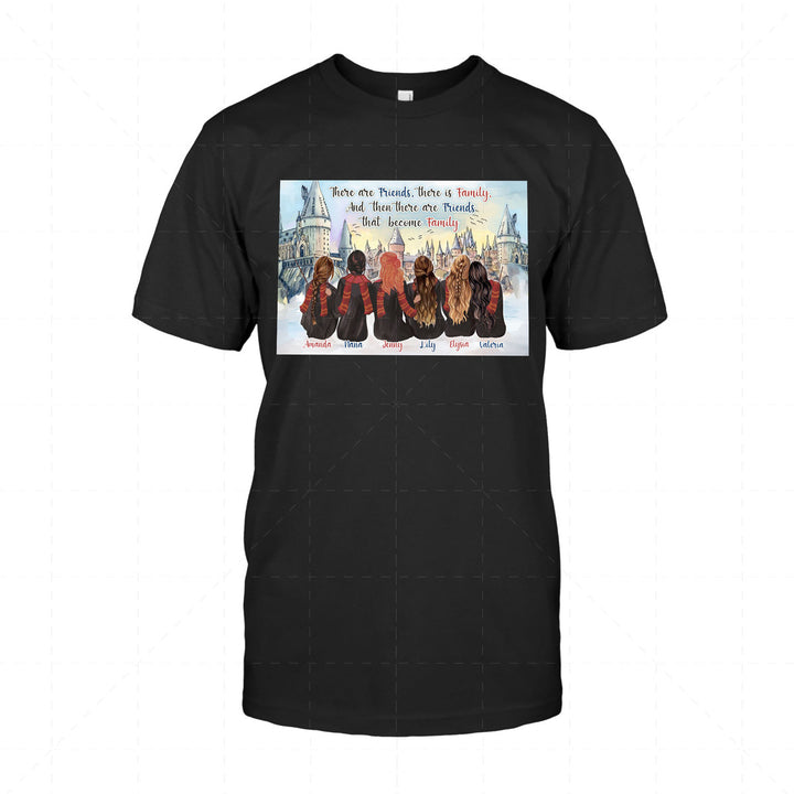 Customized T-Shirt There Are Friends, There Is Family, and Then There Are Friends That Become Family Custom 6 Name 2D T-Shirt