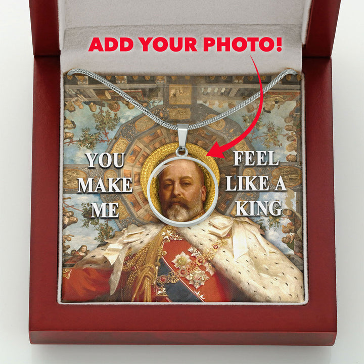 King Edward VII You Make Me Feel Like A King Customized Photo Circle Pendant With POD Message Card