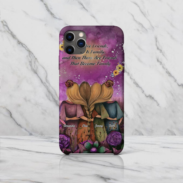 Personalized Phone Case - There Are Friends, There Is Family, and Then There Are Friends That Become Family