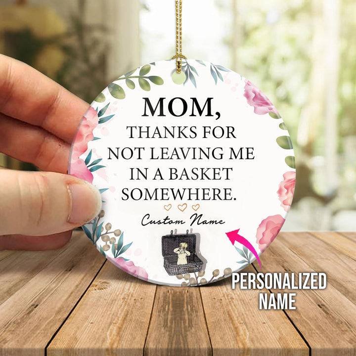 Personalised Mom Thanks For Not Leaving Me In A Basket Somewhere Ornament Mica ( 9 X Cm - 3.5