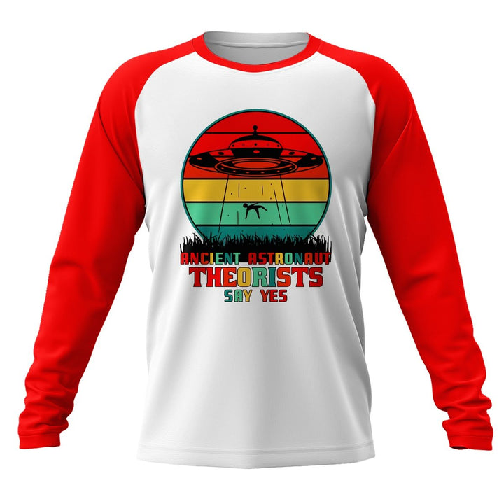 Ancient Astronaut Theorists Say Yes Sci-Fi Ufo Extraterrestrial Gift Long Sleeves Raglan / Xs Qm1853