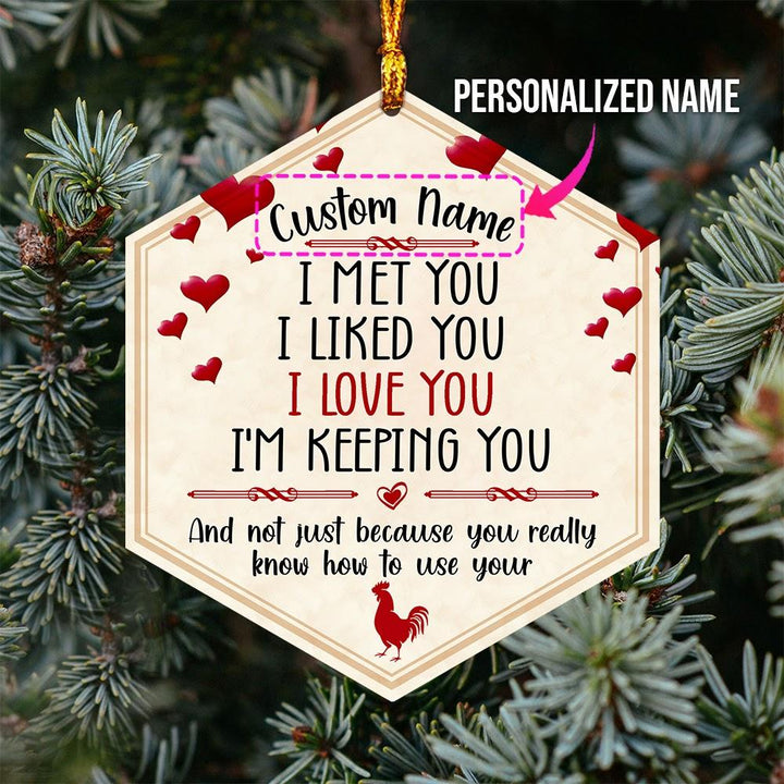 Personalized Name Gift For Him I Met You Liked Love Im Keeping Mica Ornament ( 9 X Cm - 3.5 Inches)
