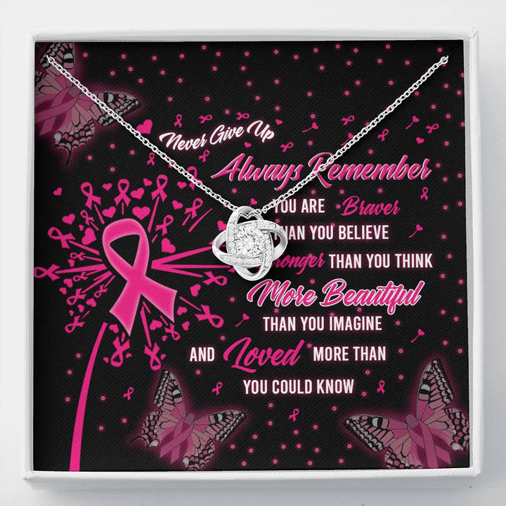 Breast Cancer Never Give Up Always Remember You Are Braver Than You Believe Stronger Than You Think More Beautiful Than You Imagine And Loved More Than You Could Knot Necklace