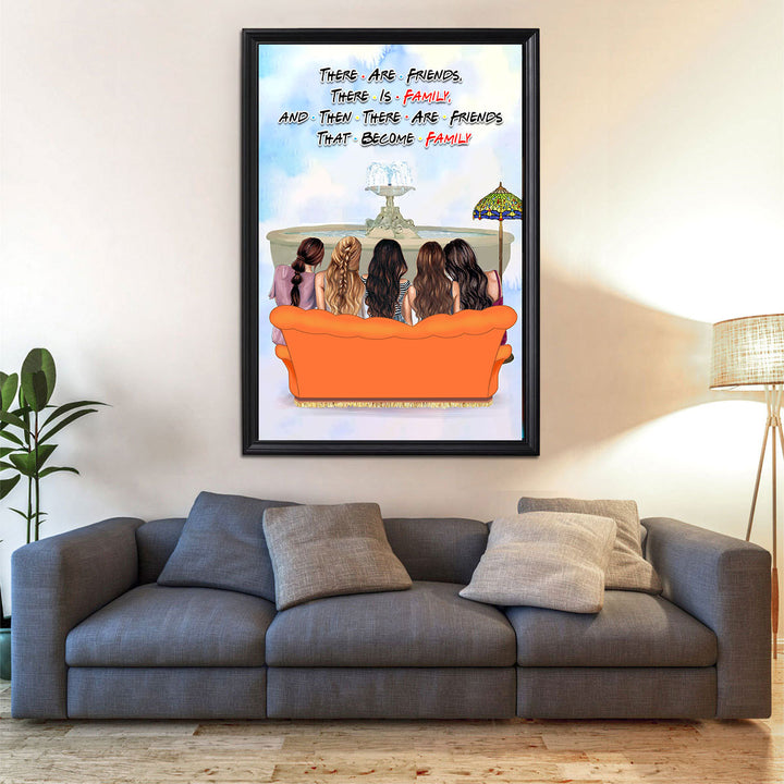 There Are Friends, There Is Family, and Then There Are Friends That Become Family Custom Poster