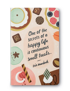 "Journal: ""One of the secrets of a happy life is continuous small treats."" —Iris Murdoch"