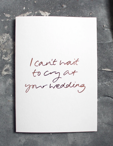 I Can't Wait To Cry At Your Wedding Greeting Card