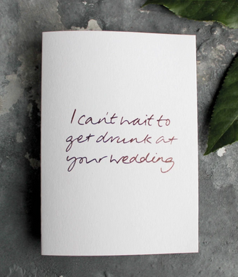 I Can't Wait To Get Drunk At Your Wedding Greeting Card