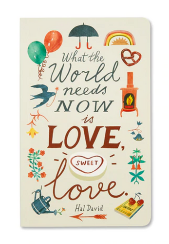 "Journal: ""What the world needs now is love, sweet love."" - Hal David"