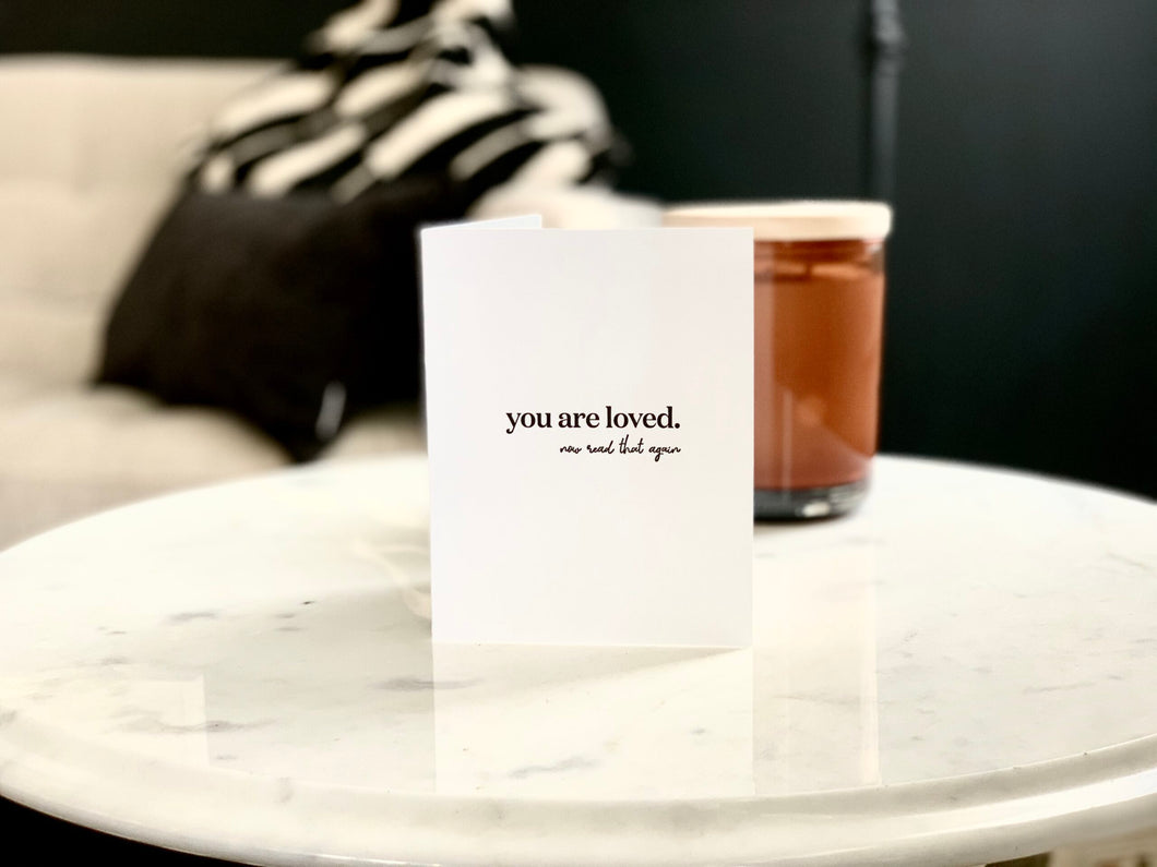 YOU ARE LOVED, NOW READ THAT AGAIN CARD