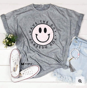 HAVE THE DAY YOU DESERVE TEE Graphic Tees mugsby