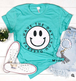 TEAL Have the day you deserve tee Graphic Tees mugsby