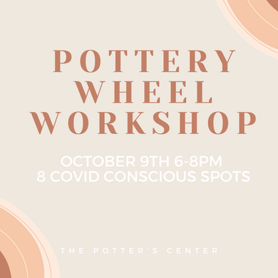 Pottery Wheel Workshop Friday October 9th 6-8pm