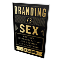 Branding Is Sex: Get Your Customers Laid and Sell the Hell Out of Anything