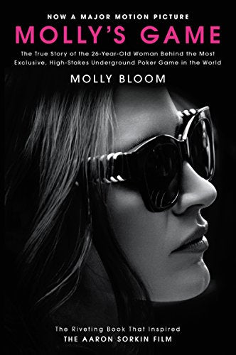 Molly's Game [movie Tie-In]: The True Story of the 26-Year-Old Woman Behind the Most Exclusive, High-Stakes Underground Poker Game in the World
