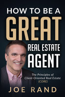 How to be a Great Real Estate Agent: The Principles of Client-Oriented Real Estate (CORE)