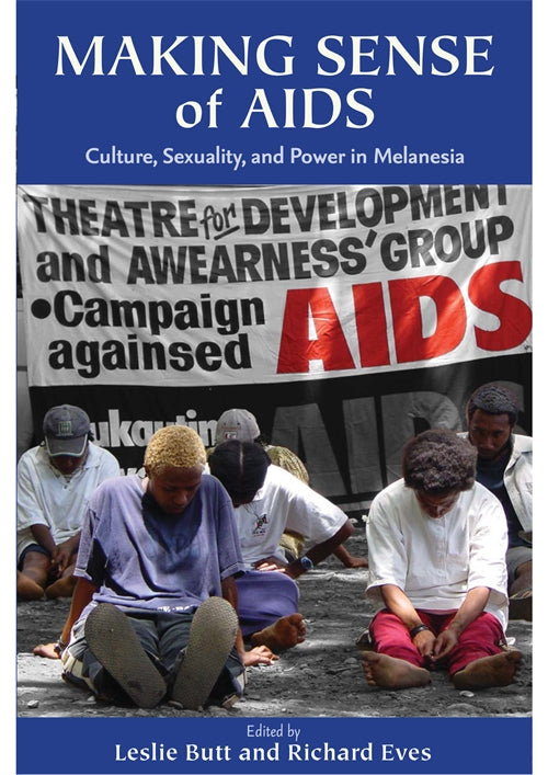Making Sense of Aids: Culture, Sexuality, and Power in Melanesia