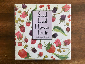 Seed Leaf Flower Fruit by Maryjo Koch, Hardcover with Dust Jacket