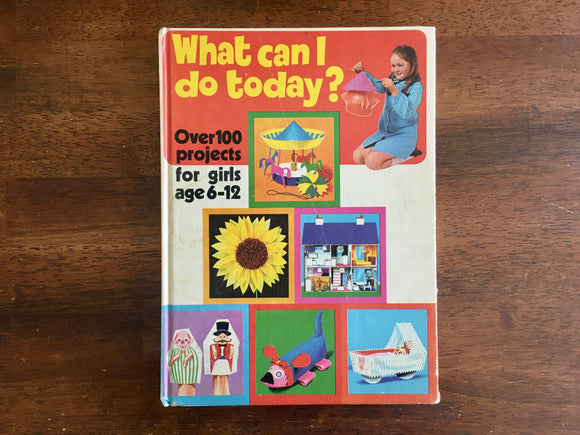 What Can I Do Today? - Over 100 Projects for Girls Ages 6-12, Vintage 1973, HC