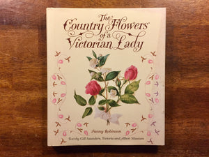 The Country Flowers of a Victorian Lady by Fanny Robinson, Hardcover with Dust Jacket, 1st U.S. Edition