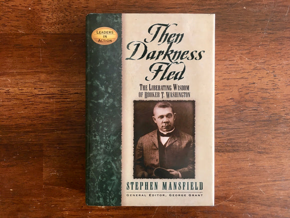 Then Darkness Fled: The Liberating Wisdom of Booker T Washington by Stephen Mansfield