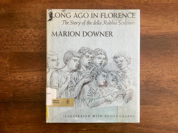 Long Ago in Florence: Story of the della Robbia Sculpture, Marion Downer, 1968