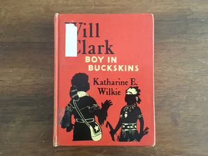 Will Clark: Boy in Buckskins by Katharine E Wilkie, Childhood of Famous Americans