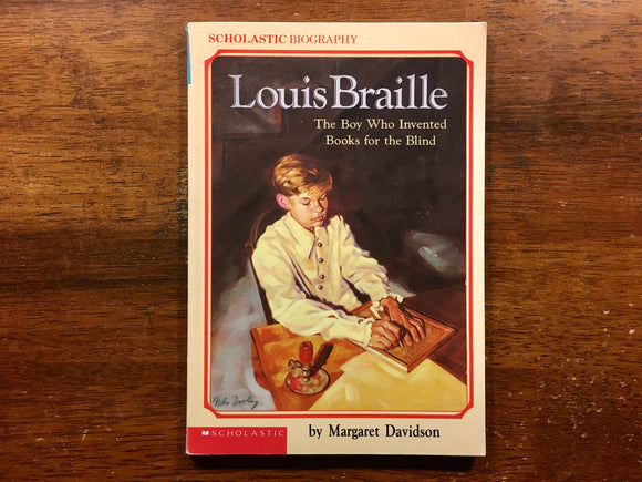 Louis Braille: The Boy Who Invented Books for the Blind by Margaret Davidson
