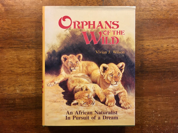 Orphans of the Wild: An African Naturalist in Pursuit of a Dream by Vivian J Wilson