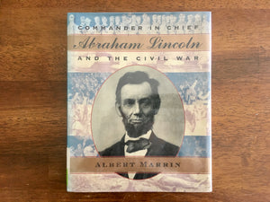 Commander in Chief: Abraham Lincoln and the Civil War by Albert Marrin, HC DJ