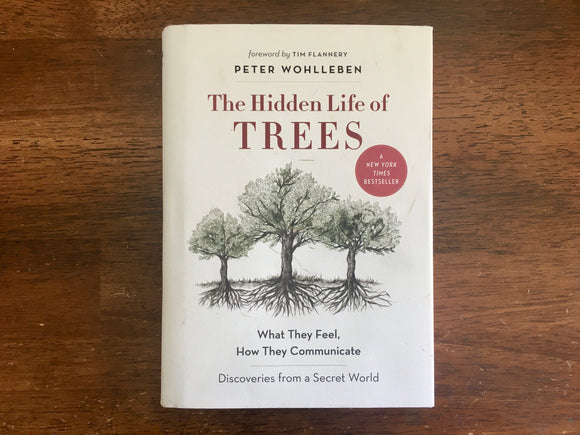 The Hidden Life of Trees: What They Feel, How They Communicate by Peter Wohlleben